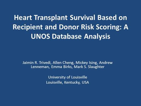 Heart Transplant Survival Based on Recipient and Donor Risk Scoring: A UNOS Database Analysis Jaimin R. Trivedi, Allen Cheng, Mickey Ising, Andrew Lenneman,