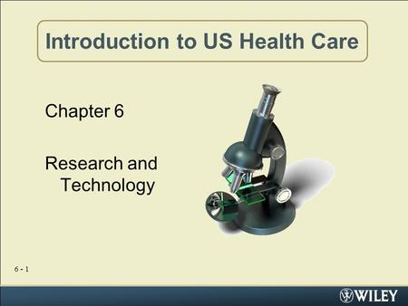 6 - 1 Introduction to US Health Care Chapter 6 Research and Technology.