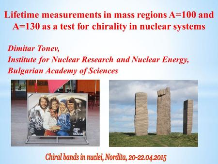 Dimitar Tonev, Institute for Nuclear Research and Nuclear Energy, Bulgarian Academy of Sciences Lifetime measurements in mass regions A=100 and A=130 as.