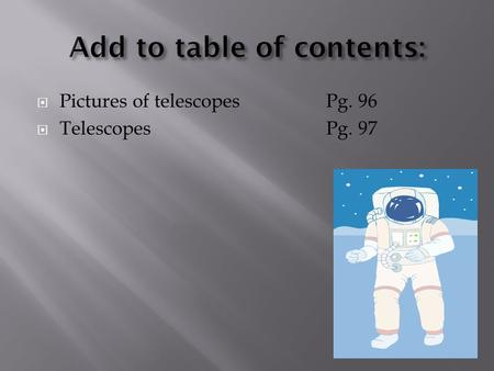  Pictures of telescopesPg. 96  TelescopesPg. 97.