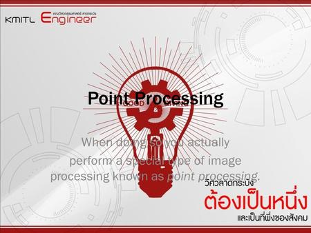 Point Processing When doing so you actually perform a special type of image processing known as point processing.