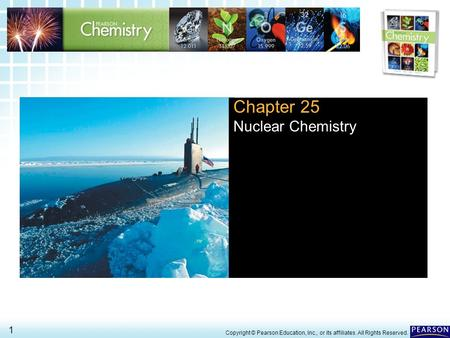 25.2 Nuclear Transformations > 1 Copyright © Pearson Education, Inc., or its affiliates. All Rights Reserved. Chapter 25 Nuclear Chemistry.