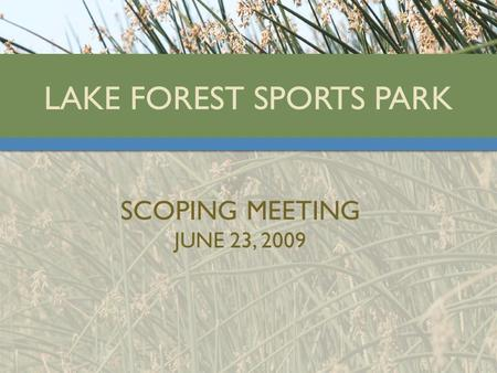 LAKE FOREST SPORTS PARK SCOPING MEETING JUNE 23, 2009.