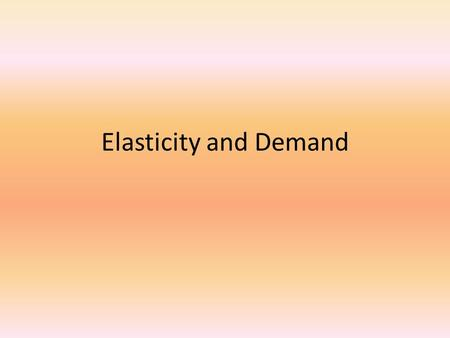Elasticity and Demand. Elasticity is defined as being sensitive to a change in price….but what does that mean? Remember that whenever the price of a good.