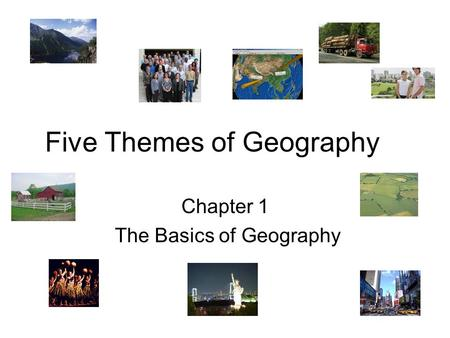 Five Themes of Geography Chapter 1 The Basics of Geography.