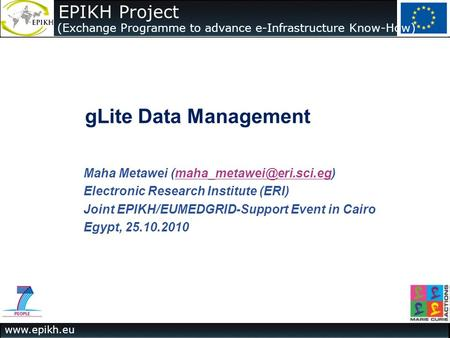 The EPIKH Project (Exchange Programme to advance e-Infrastructure Know-How) gLite Data Management Maha Metawei