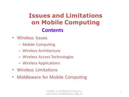 Issues and Limitations on Mobile Computing Contents Wireless Issues – Mobile Computing – Wireless Architecture – Wireless Access Technologies – Wireless.