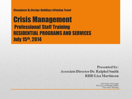 Champions By Design: Building a Winning Team! Crisis Management Professional Staff Training RESIDENTIAL PROGRAMS AND SERVICES July 15 th, 2014 Presented.
