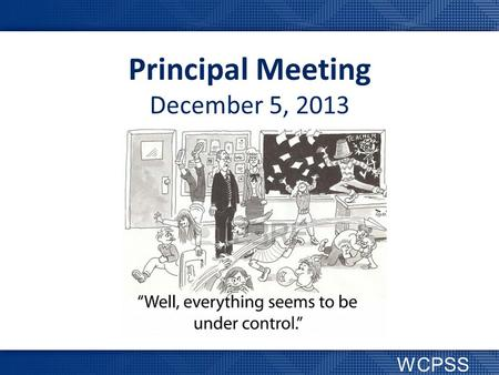 Principal Meeting December 5, 2013 WCPSS. Go Heels!