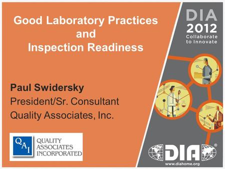 Good Laboratory Practices and Inspection Readiness Paul Swidersky President/Sr. Consultant Quality Associates, Inc.