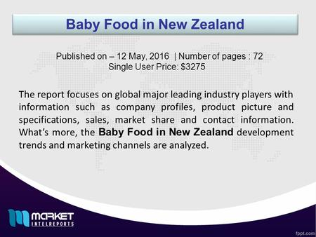 Baby Food in New Zealand The report focuses on global major leading industry players with information such as company profiles, product picture and specifications,