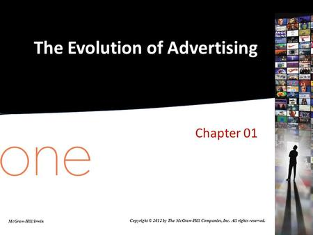 The Evolution of Advertising Chapter 01 McGraw-Hill/Irwin Copyright © 2012 by The McGraw-Hill Companies, Inc. All rights reserved.