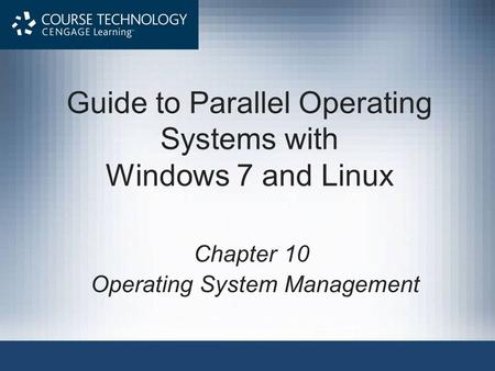 Guide to Parallel Operating Systems with Windows 7 and Linux Chapter 10 Operating System Management.