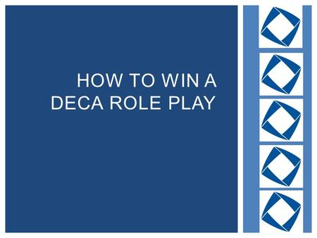 HOW TO WIN A DECA ROLE PLAY.  A real-world scenario  Based on a possible business situation  Includes a PROBLEM that needs to be solved or a PLAN that.