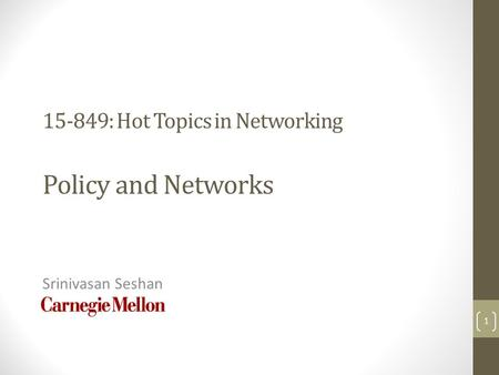 15-849: Hot Topics in Networking Policy and Networks Srinivasan Seshan 1.
