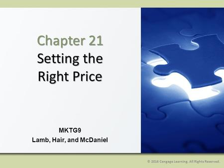© 2016 Cengage Learning. All Rights Reserved. MKTG9 Lamb, Hair, and McDaniel Chapter 21 Setting the Right Price.