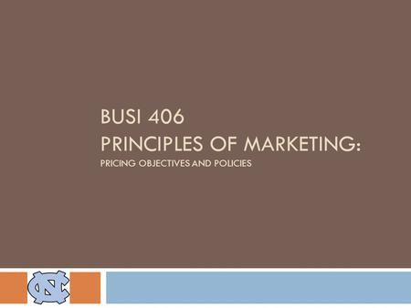BUSI 406 PRINCIPLES OF MARKETING: PRICING OBJECTIVES AND POLICIES.