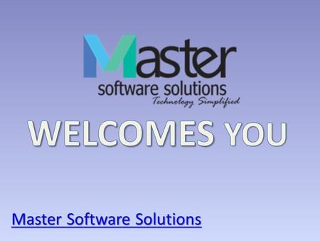 WELCOMES YOU Master Software Solutions.