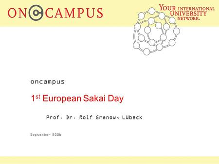 Oncampus September 2006 1 st European Sakai Day Prof. Dr. Rolf Granow, Lübeck.