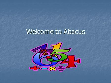 Welcome to Abacus. What is Abacus? It is a new Primary Maths Curriculum It is a new Primary Maths Curriculum It is linked to the Revised Areas of Learning.