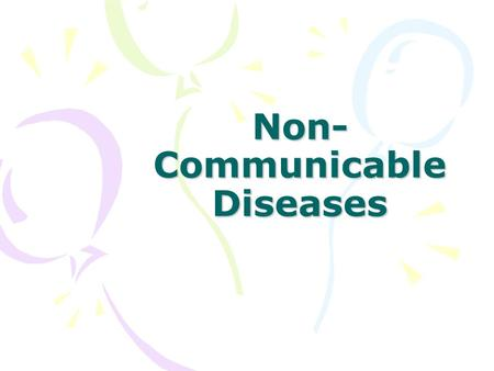 Non- Communicable Diseases. Diseases that can not be spread. 2 types- Chronic and Degenerative.