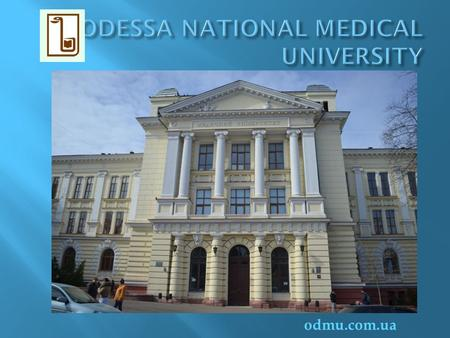 Odmu.com.ua. Odessa National Medical University is a major medical institution in Ukraine with the highest level IV of accreditation assigned by the State.