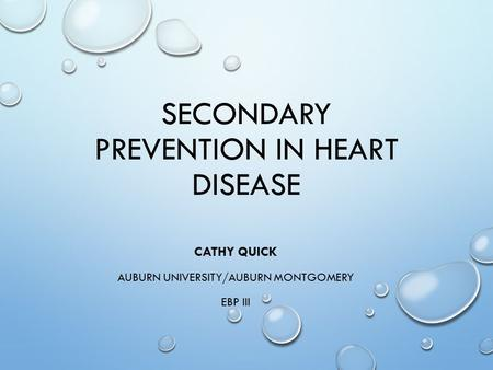 SECONDARY PREVENTION IN HEART DISEASE CATHY QUICK AUBURN UNIVERSITY/AUBURN MONTGOMERY EBP III.