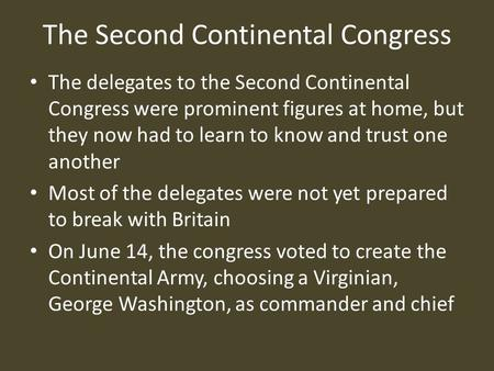 The Second Continental Congress The delegates to the Second Continental Congress were prominent figures at home, but they now had to learn to know and.