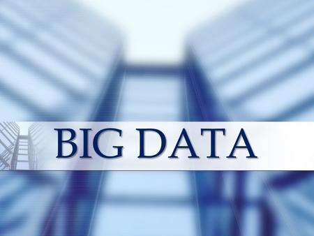 BIG DATA BIGDATA, collection of large and complex data sets difficult to process using on-hand database tools.