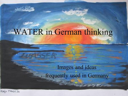 WATER in German thinking Images and ideas frequently used in Germany.