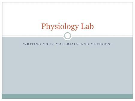 WRITING YOUR MATERIALS AND METHODS! Physiology Lab.