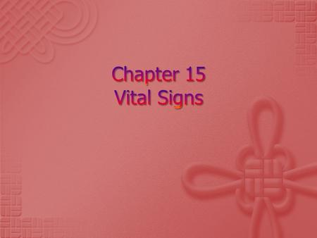  Vital Signs:  Various determinations that provide information about the basic body conditions of the patient.  Four Main Vital Signs 1. Temperature.