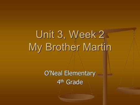 Unit 3, Week 2 My Brother Martin O'Neal Elementary 4 th Grade.