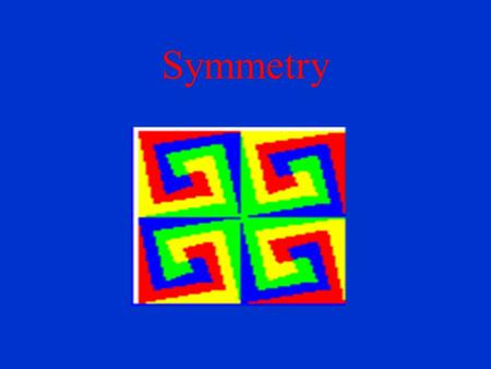 Symmetry. What Is Symmetry? Fundamental organizing principle in nature and art Preserves distances, angles, sizes and shapes.