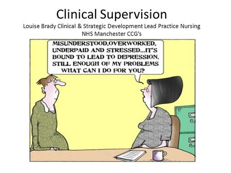 Clinical Supervision Louise Brady Clinical & Strategic Development Lead Practice Nursing NHS Manchester CCG's.