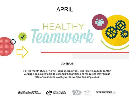 APRIL GO TEAM! For the month of April, we will focus on teamwork. The following pages contain verbiage, tips, a printable poster and other articles and.
