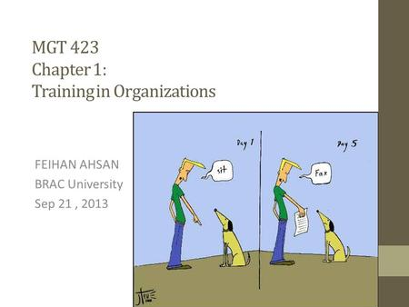 MGT 423 Chapter 1: Training in Organizations FEIHAN AHSAN BRAC University Sep 21, 2013.