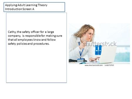 Applying Adult Learning Theory Introduction Screen A Cathy, the safety officer for a large company, is responsible for making sure that all employees know.