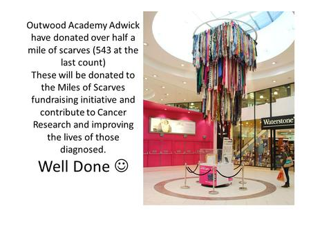 Outwood Academy Adwick have donated over half a mile of scarves (543 at the last count) These will be donated to the Miles of Scarves fundraising initiative.