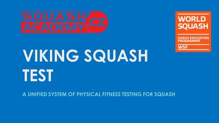 VIKING SQUASH TEST A UNIFIED SYSTEM OF PHYSICAL FITNESS TESTING FOR SQUASH.