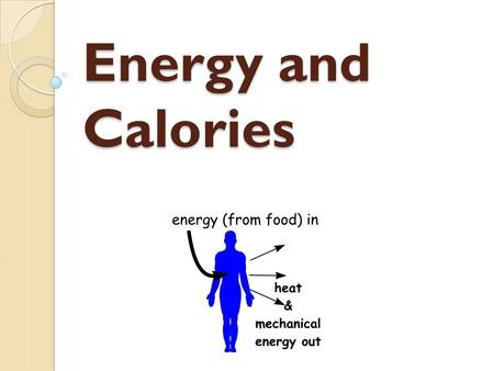 Energy and Calories. What are Calories Simple unit of measure for energy The amount of energy needed to rise 1 Gram of water 1 ° C Energy comes from 3.
