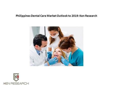 Philippines Dental Care Market Outlook to 2019: Ken Research