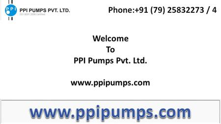 Welcome To PPI Pumps Pvt. Ltd. www.ppipumps.com. Introduction about Vacuum Pump Vacuum pump is used to pull air or gases from a confined or sealed space.