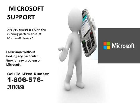 MICROSOFT SUPPORT Are you frustrated with the running performance of Microsoft device? Call us now without looking any particular time for any problem.