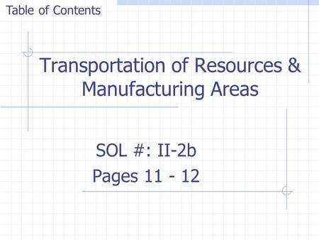 Transportation of Resources & Manufacturing Areas SOL #: II-2b Pages 11 - 12 Table of Contents.