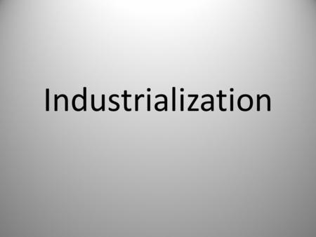 Industrialization. DEFINITION Social and economic organization that results from the replacement of hand tools with machines and the development of large.