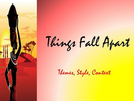 Things Fall Apart Themes, Style, Context. Themes Custom and Tradition: The Ibo defines itself through the age-old traditions it practices in Things Fall.