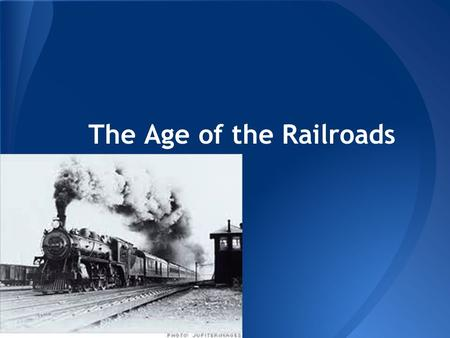 The Age of the Railroads. ● Completed in 1869, it was the first railroad to extend from the east coast to the west coast. Met in Promentory, UT. o Central.