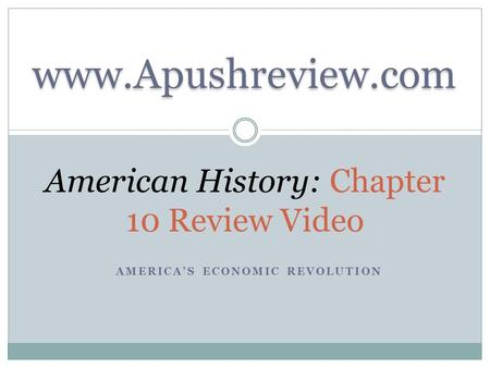 AMERICA'S ECONOMIC REVOLUTION American History: Chapter 10 Review Video www.Apushreview.com.
