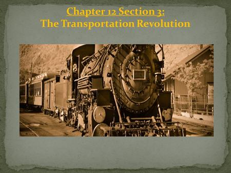 Chapter 12 Section 3: The Transportation Revolution.